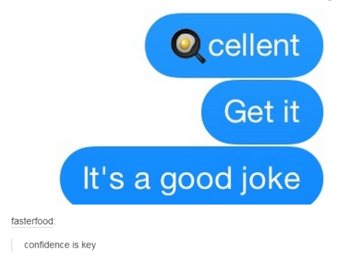 O Cellent Get It It's a Good Joke Fasterfood Confidence Is Key
