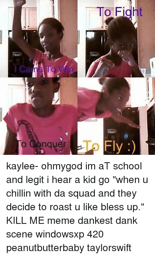 O Conquer O Fight Up Fly Kaylee- Ohmygod Im AT School And