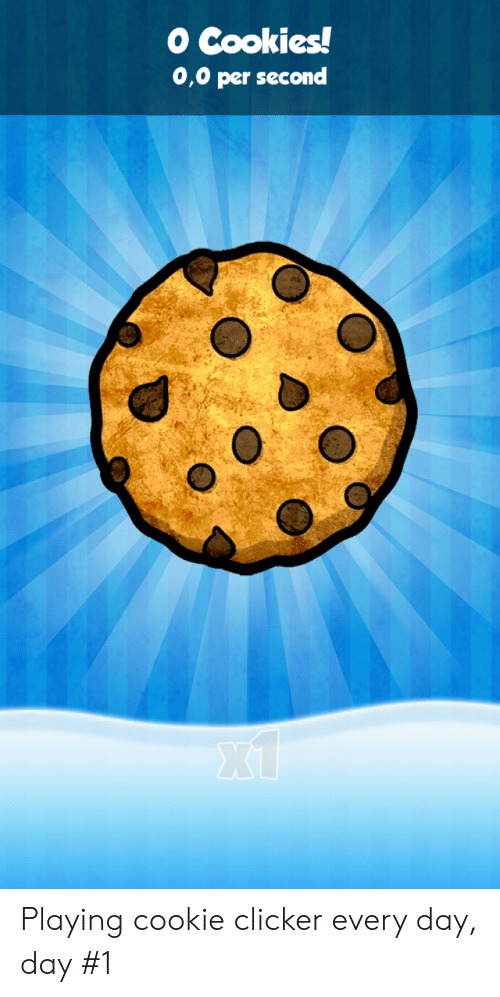 O Cookies! 00 Per Second Playing Cookie Clicker Every Day