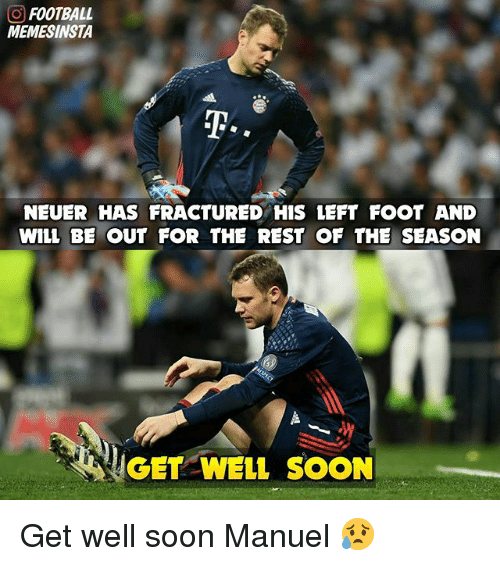 O Football Memesinsta Neuer Has Fractured His Left Foot And Will Be