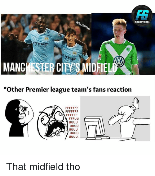 Memes, Premier League, and Goal: O FOOTY.GOAL  ETIHAD  MANCIESTERCIT S MIDFIEL  *Other Premier league team's fans reaction  UUUし That midfield tho