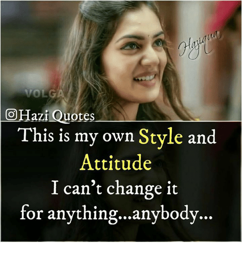 Memes, Quotes, and Attitude: O Hazi Quotes  This is my own Style and  Attitude  I can't change it  for anything...anybod...