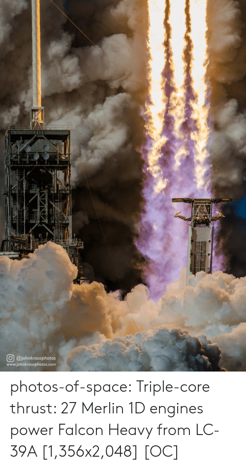 Tumblr, Blog, and Power: O @johnkrausphotos  www.johnkrausphotos.com photos-of-space:  Triple-core thrust: 27 Merlin 1D engines power Falcon Heavy from LC-39A [1,356x2,048] [OC]
