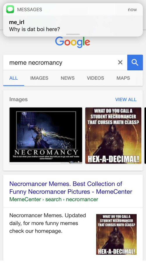 o messages now me irl why is dat boi here google meme necromancy