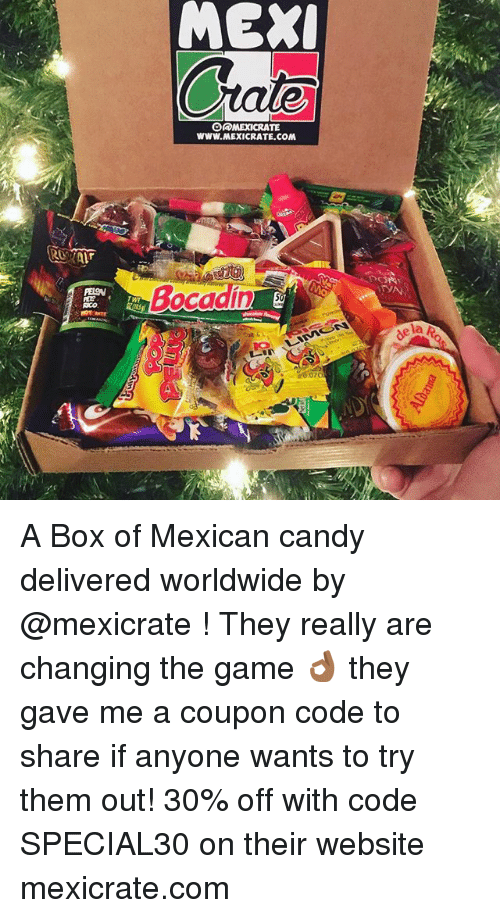Candy, Memes, and The Game: O@MEXICRATE  WWW.MEXICRATE COM  la A Box of Mexican candy delivered worldwide by @mexicrate ! They really are changing the game 👌🏾 they gave me a coupon code to share if anyone wants to try them out! 30% off with code SPECIAL30 on their website mexicrate.com