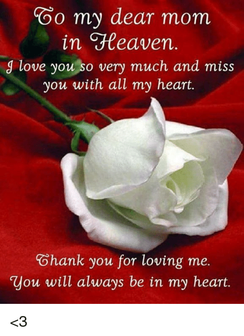 O My Dear Mom In Heaven J Love You So Very Much And Miss You With