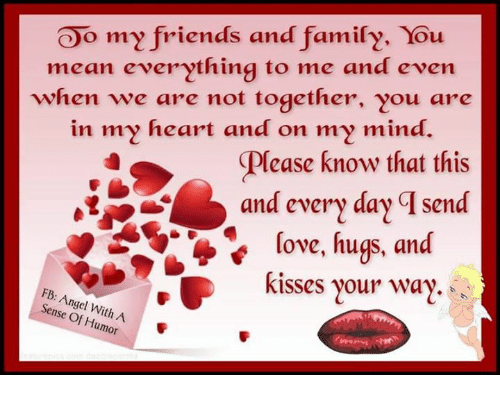 O My Friends And Family You Mean Everything To Me And Even When We