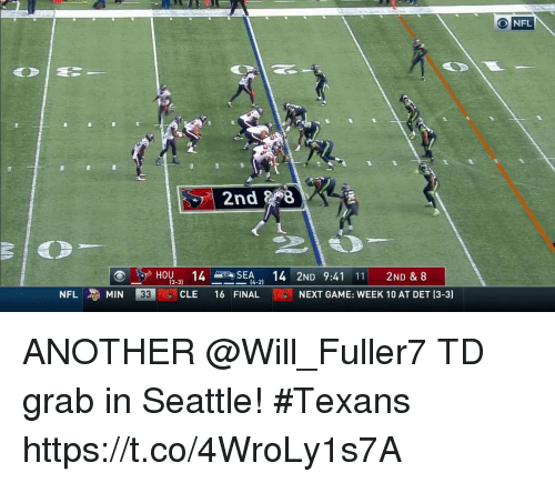Memes, Nfl, and Game: O NFL  2nd  3-3  (4-2)  NFL MIN 33  CLE 16 FINAL  3  N  NEXT GAME:WEEK 10 AT  DET (3-3 ANOTHER @Will_Fuller7 TD grab in Seattle! #Texans https://t.co/4WroLy1s7A