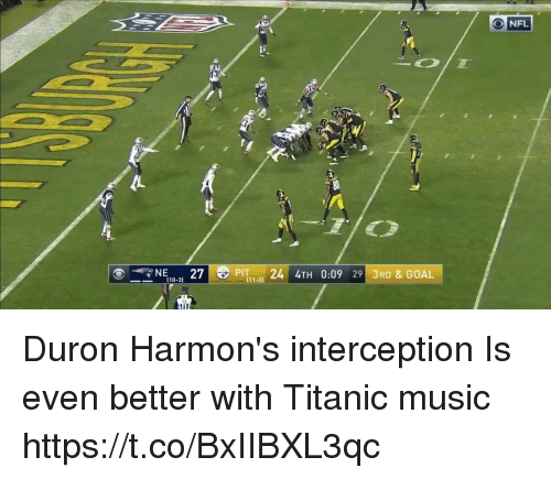 Music, Nfl, and Titanic: O NFL  NE, 27  PIT 24 4TH 0:09 29 3RD & GOAL  (11-2 Duron Harmon's interception Is even better with Titanic music https://t.co/BxIIBXL3qc