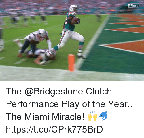 Memes, Nfl, and 🤖: O NFL The @Bridgestone Clutch Performance Play of the Year...  The Miami Miracle! 🙌🐬 https://t.co/CPrk775BrD