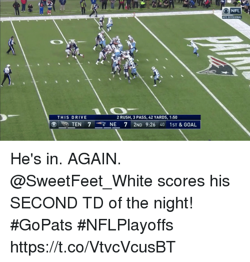 Memes, Drive, and Goal: O NFLN  AFC DIVISIONAL  THIS DRIVE  2 RUSH, 3 PASS, 42 YARDS, 1:50  NE 7 2ND 9:26 40 1ST&GOAL  TEN 7 He's in. AGAIN.  @SweetFeet_White scores his SECOND TD of the night! #GoPats #NFLPlayoffs https://t.co/VtvcVcusBT