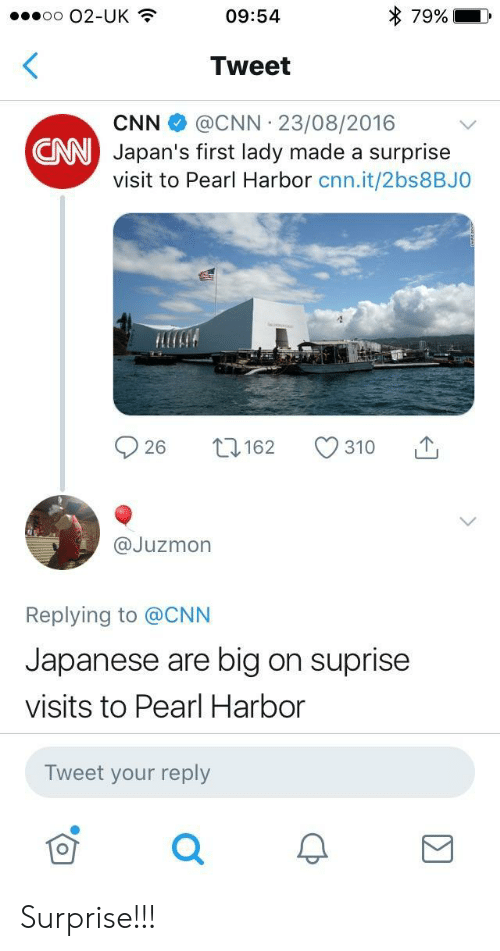 cnn.com, Pearl Harbor, and Japanese: o O2-UK  09:54  79%  Tweet  CNN@CNN 23/08/2016  Japan's first lady made a surprise  visit to Pearl Harbor cnn.it/2bs8BJO  CNN  @Juzmon  Replying to @CNN  Japanese are big on suprise  visits to Pearl Harbor  Tweet your reply Surprise!!!