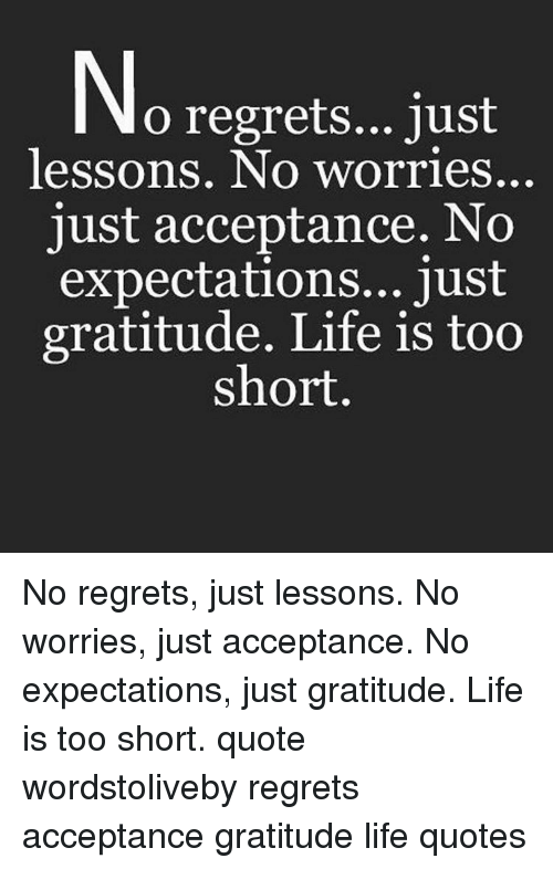 O Regrets Just Lessons No Worries Just Acceptance No Expectations