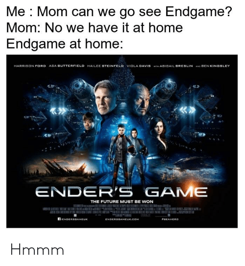 Future, Harrison Ford, and Ford: o see Endgame  Me : Mom can we g  Mom: No we have it at home  Endgame at home:  ?  HARRISON FORD ASA BUTTERFIELD HAILEE STEINFELD VIOLA DAVISH ABIGAIL BRESLIN AND BEN KINGSLEY  厳か  厎勢  ENDER'S GAME  THE FUTURE MUST BE WON  ENDERSGAMEUK Hmmm