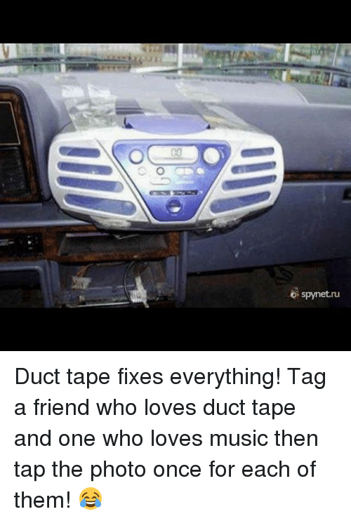 love duct tape. Memes, 🤖, And Duct Tape: O Spynet.ru Tape Fixes Everything Love