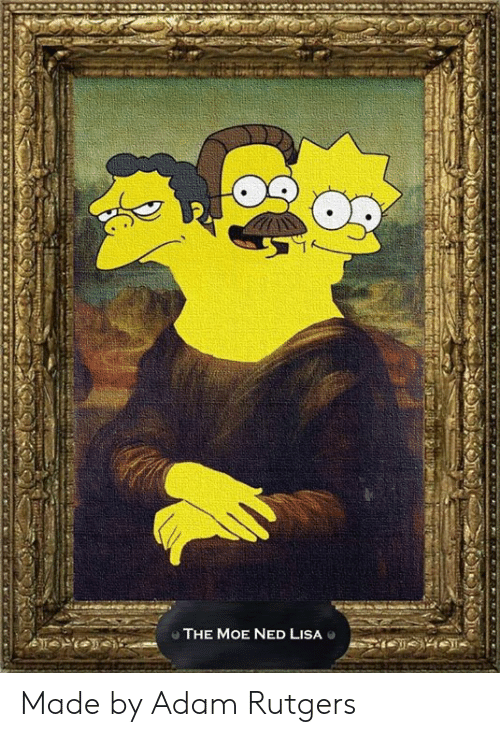 Classical Art, Moe., and Lisa: O THE MOE NED LISA Made by Adam Rutgers