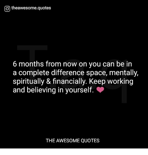 O Theawesomequotes 6 Months From Now On You Can Be In A Complete