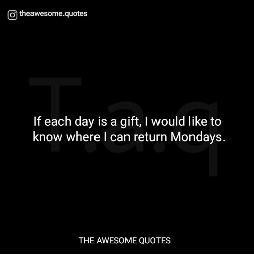 O Theawesomequotes If Each Day Is A Gift I Would Like To Know Where