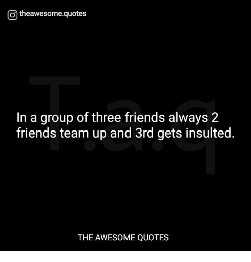 O Theawesomequotes In A Group Of Three Friends Always 2 Friends Team