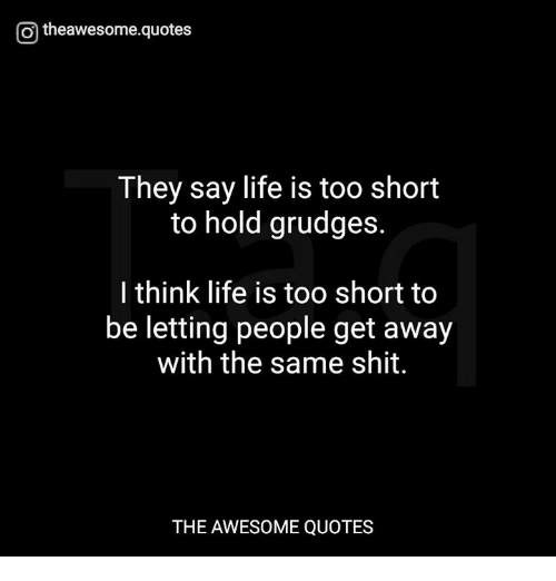 O Theawesomequotes They Say Life Is Too Short To Hold Grudges I