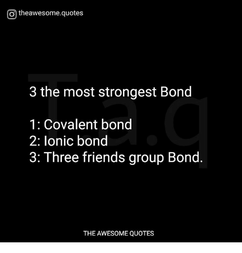 O Theawesomequotes 3 The Most Strongest Bond 1 Covalent Bond 2 Lonic