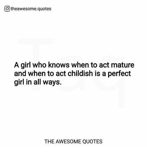 O Theawesomequotes a Girl Who Knows When to Act Mature and When to