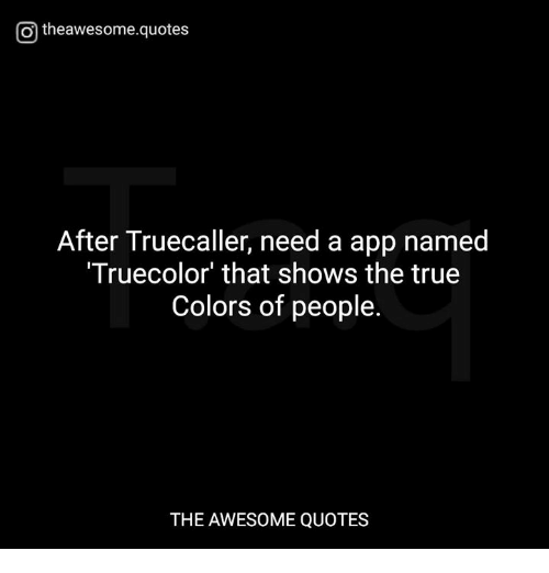 O Theawesomequotes After Truecaller Need A App Named Truecolor That