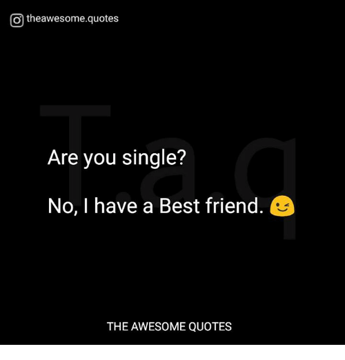 O Theawesomequotes Are You Single? No I Have a Best Friend ...