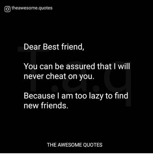 O Theawesomequotes Dear Best Friend You Can Be Assured That ...