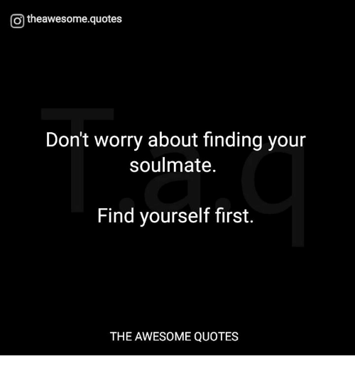 O Theawesomequotes Don\'t Worry About Finding Your Soulmate ...