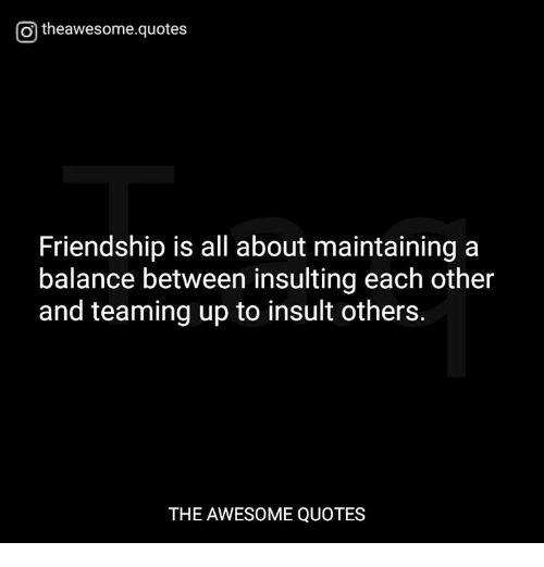 o theawesomequotes friendship is all about maintaining a balance