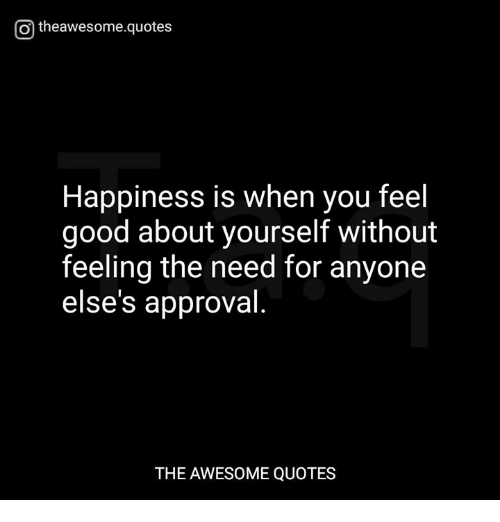 O Theawesomequotes Happiness Is When You Feel Good About Yourself