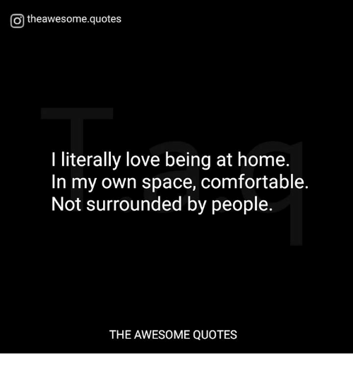 O Theawesomequotes I Literally Love Being At Home In My Own Space