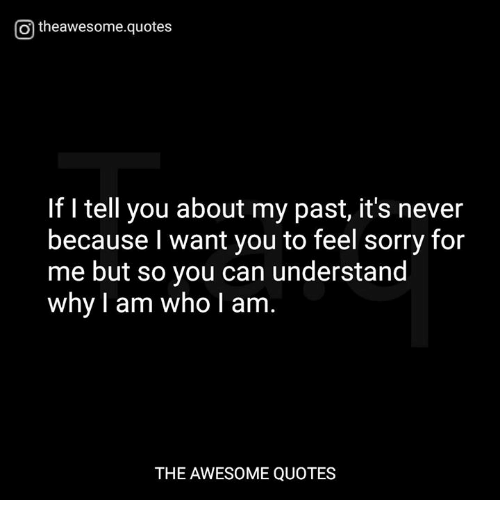 O Theawesomequotes If I Tell You About My Past Its Never Because I