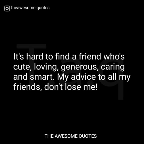 O Theawesomequotes Its Hard To Find A Friend Whos Cute Loving