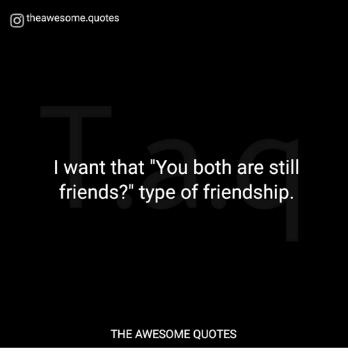 O Theawesomequotes L Want That You Both Are Still Friends? Type of