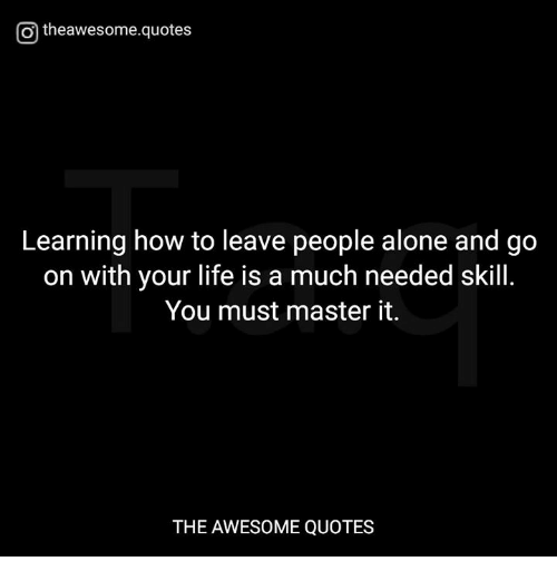 O Theawesomequotes Learning How To Leave People Alone And Go On With