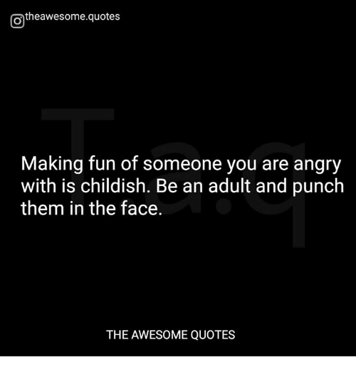 O Theawesomequotes Making Fun Of Someone You Are Angry With Is