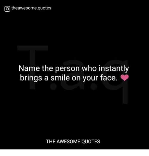 O Theawesomequotes Name The Person Who Instantly Brings A Smile On