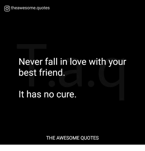Falling In Love With Your Best Friend Quotes Magnificent O Theawesomequotes Never Fall In Love With Your Best Friend It Has
