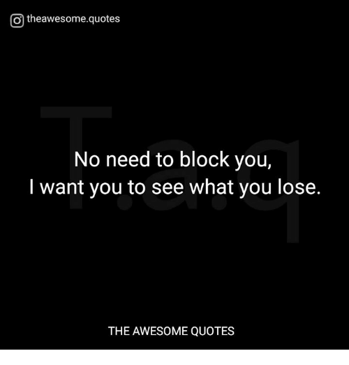 O Theawesomequotes No Need To Block You I Want You To See What You