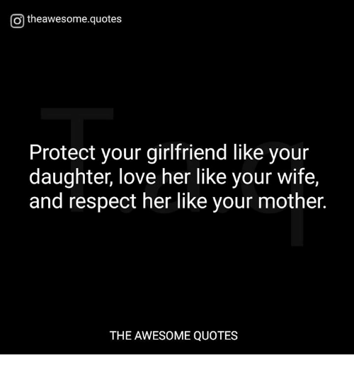 o theawesomequotes protect your girlfriend like your daughter love