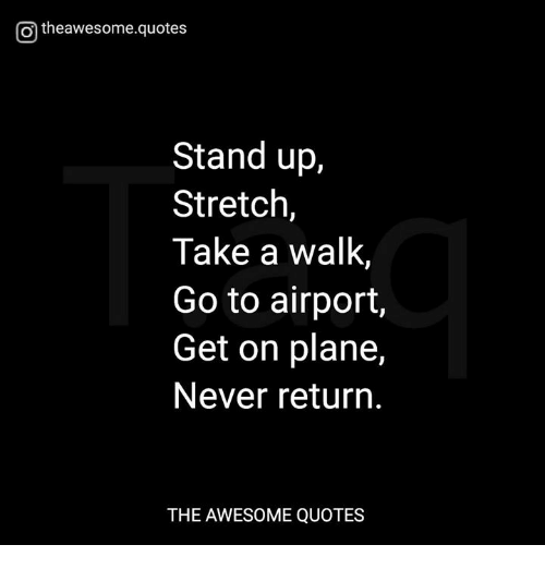 O Theawesomequotes Stand Up Stretch Take A Walk Go To Airport Get On