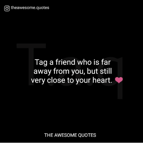O Theawesomequotes Tag A Friend Who Is Far Away From You But Still