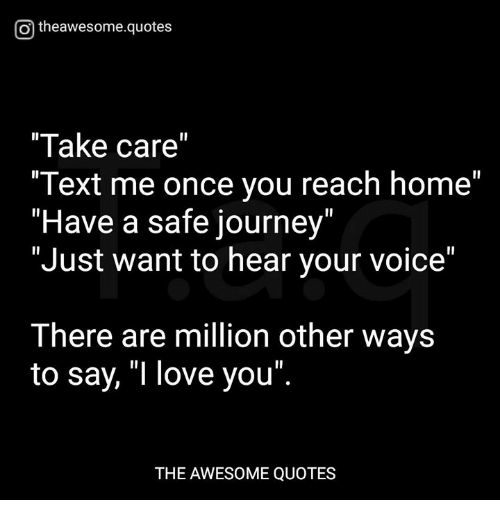 O Theawesomequotes Take Care Text Me Once You Reach Home Have A Safe