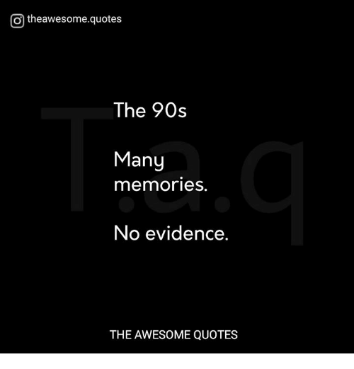 O Theawesomequotes the 90s Many Memories No Evidence THE