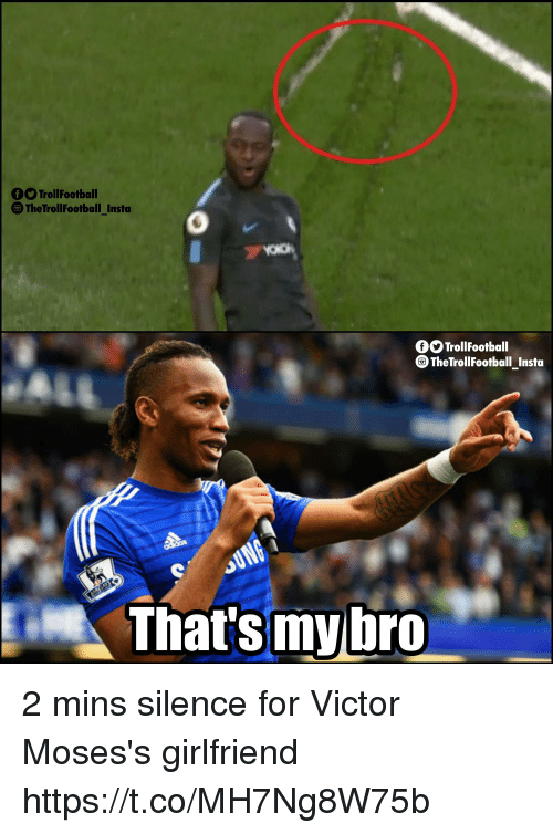 Memes, Girlfriend, and Silence: O TrollFootball  The TrollFootball_Insta  OOTrollFootball  TheTrollFootball_Insta  That's mybro 2 mins silence for Victor Moses's girlfriend https://t.co/MH7Ng8W75b