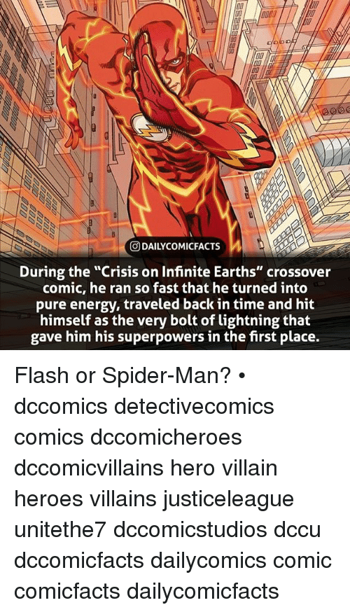 "Energy, Facts, and Memes: O0DO  D0  DAI LYCO MI FACTS  During the ""Crisis on Infinite Earths"" crossover  comic, he ran so fast that he turned into  pure energy, traveled back in time and hit  himself as the very bolt of lightning that  gave him his superpowers in the first place. Flash or Spider-Man? • dccomics detectivecomics comics dccomicheroes dccomicvillains hero villain heroes villains justiceleague unitethe7 dccomicstudios dccu dccomicfacts dailycomics comic comicfacts dailycomicfacts"