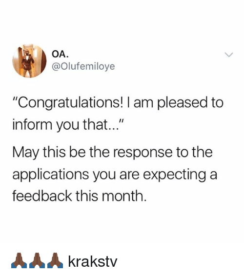 "Memes, Congratulations, and 🤖: OA  @Olufemiloye  ""Congratulations! I am pleased to  inform you that...""  May this be the response to the  applications you are expecting a  feedback this month. 🙏🏿🙏🏿🙏🏿 krakstv"