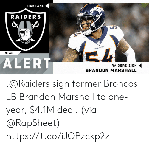 Memes, News, and Oakland Raiders: OAKLAND  RAIDERS  BRONCOs  NEWS  ALERT  RAIDERS SIGN  BRANDON MARSHALL .@Raiders sign former Broncos LB Brandon Marshall to one-year, $4.1M deal. (via @RapSheet) https://t.co/iJOPzckp2z